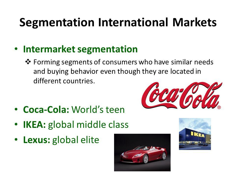 Segmentation International Markets Intermarket segmentation  Forming segments of consumers who have similar needs and buying behavior even though the