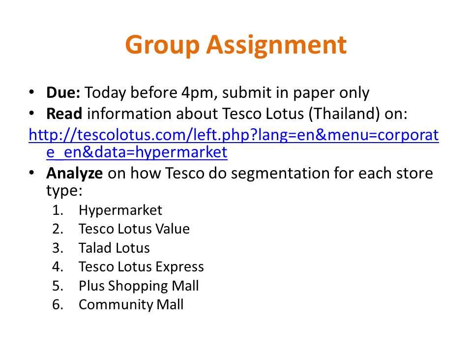 Group Assignment Due: Today before 4pm, submit in paper only Read information about Tesco Lotus (Thailand) on: http://tescolotus.com/left.php?lang=en&