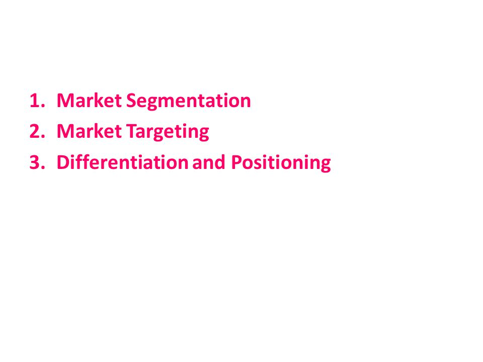 1.Market Segmentation 2.Market Targeting 3.Differentiation and Positioning