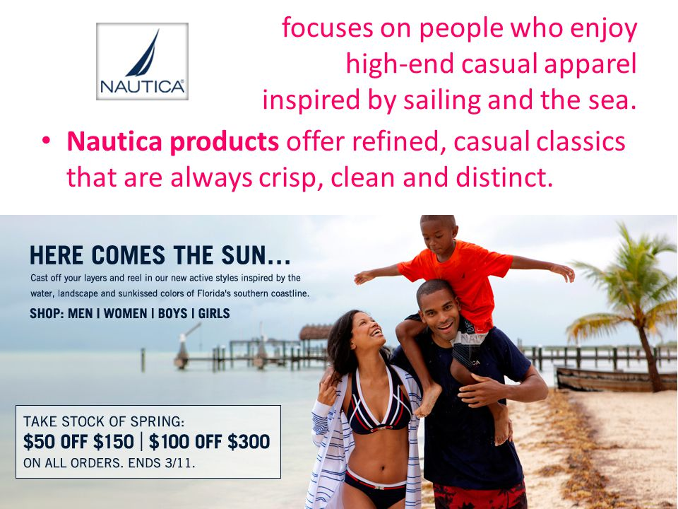 focuses on people who enjoy high-end casual apparel inspired by sailing and the sea. Nautica products offer refined, casual classics that are always c