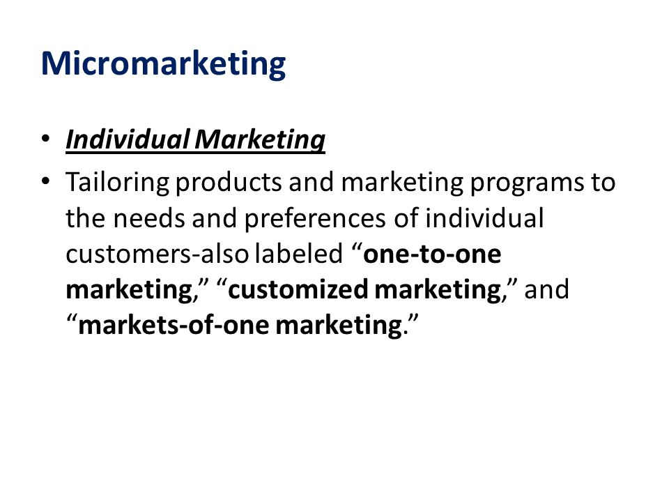 """Micromarketing Individual Marketing Tailoring products and marketing programs to the needs and preferences of individual customers-also labeled """"one-t"""