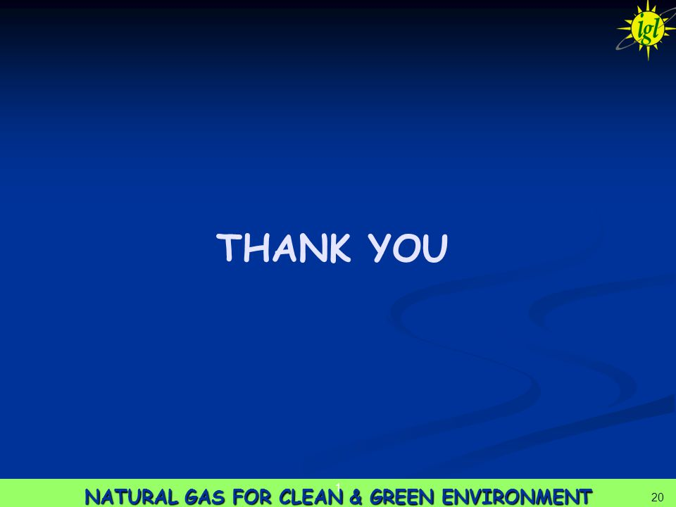20 NATURAL GAS FOR CLEAN & GREEN ENVIRONMENT 1 20 THANK YOU