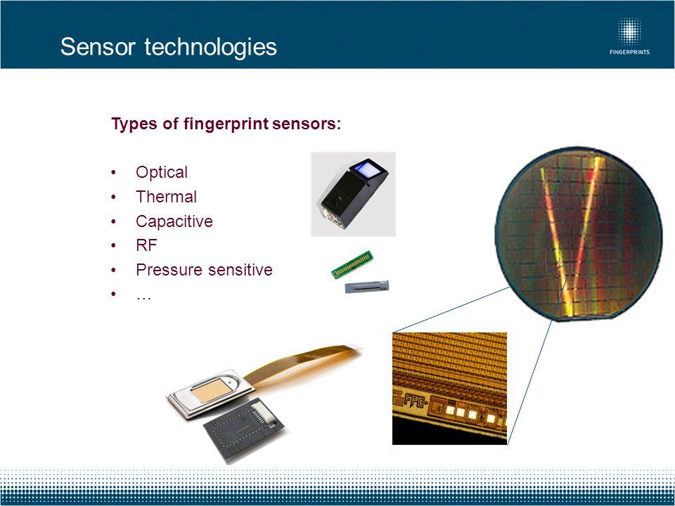 Types of fingerprint sensors: Optical Thermal Capacitive RF Pressure sensitive … Sensor technologies