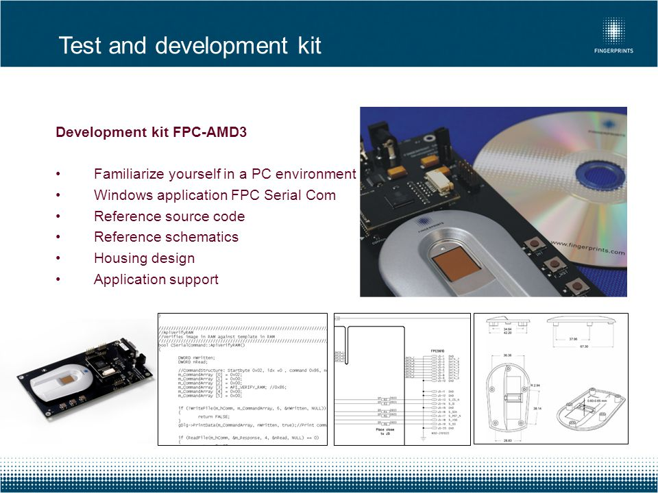 Development kit FPC-AMD3 Familiarize yourself in a PC environment Windows application FPC Serial Com Reference source code Reference schematics Housin