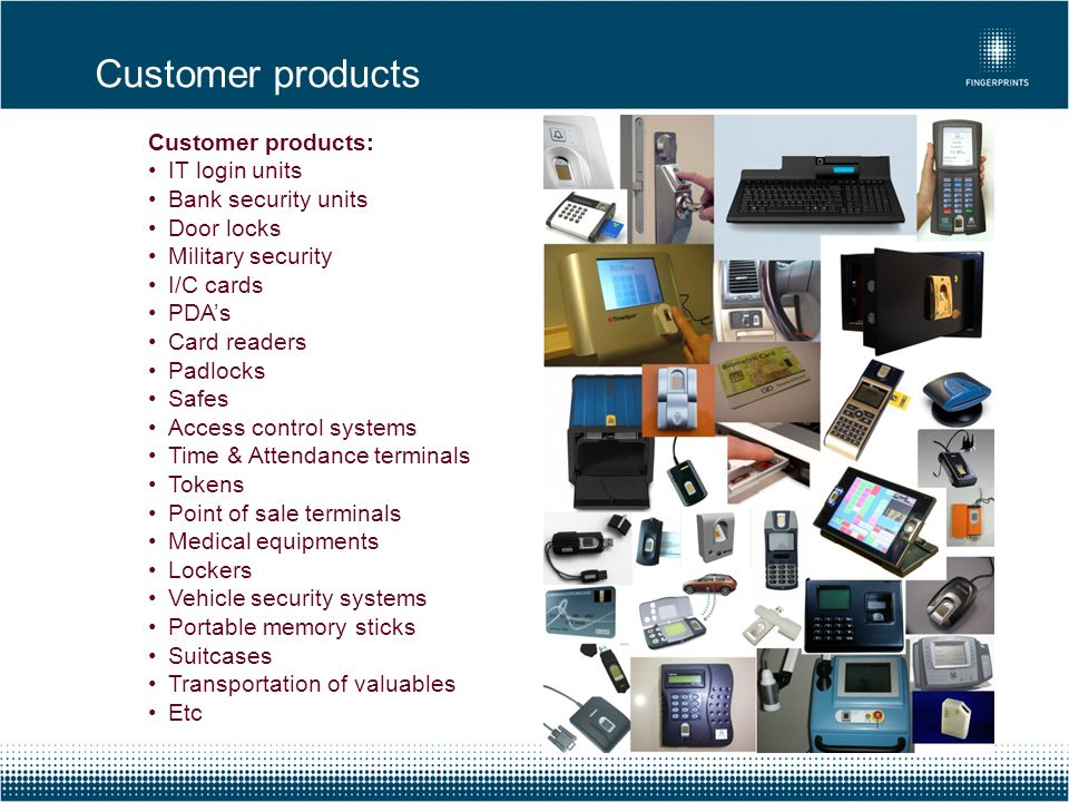 Customer products Customer products: IT login units Bank security units Door locks Military security I/C cards PDA's Card readers Padlocks Safes Acces
