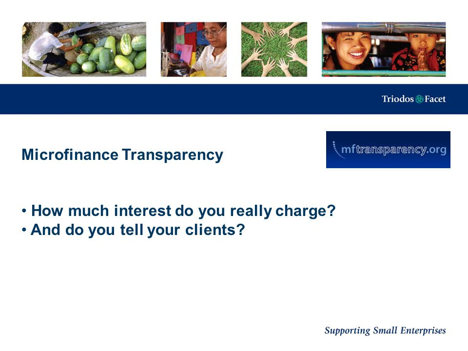 Microfinance Transparency How much interest do you really charge? And do you tell your clients?