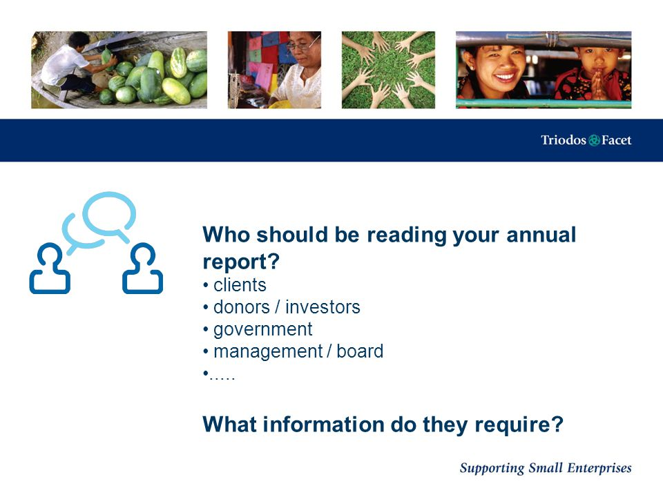 Who should be reading your annual report? clients donors / investors government management / board..... What information do they require?