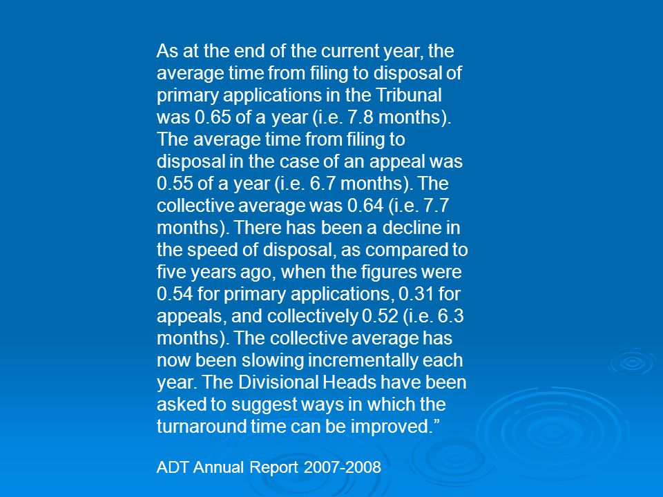 As at the end of the current year, the average time from filing to disposal of primary applications in the Tribunal was 0.65 of a year (i.e.