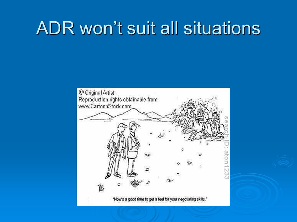 ADR won't suit all situations
