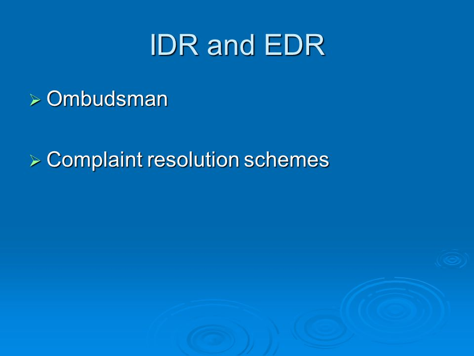 IDR and EDR  Ombudsman  Complaint resolution schemes