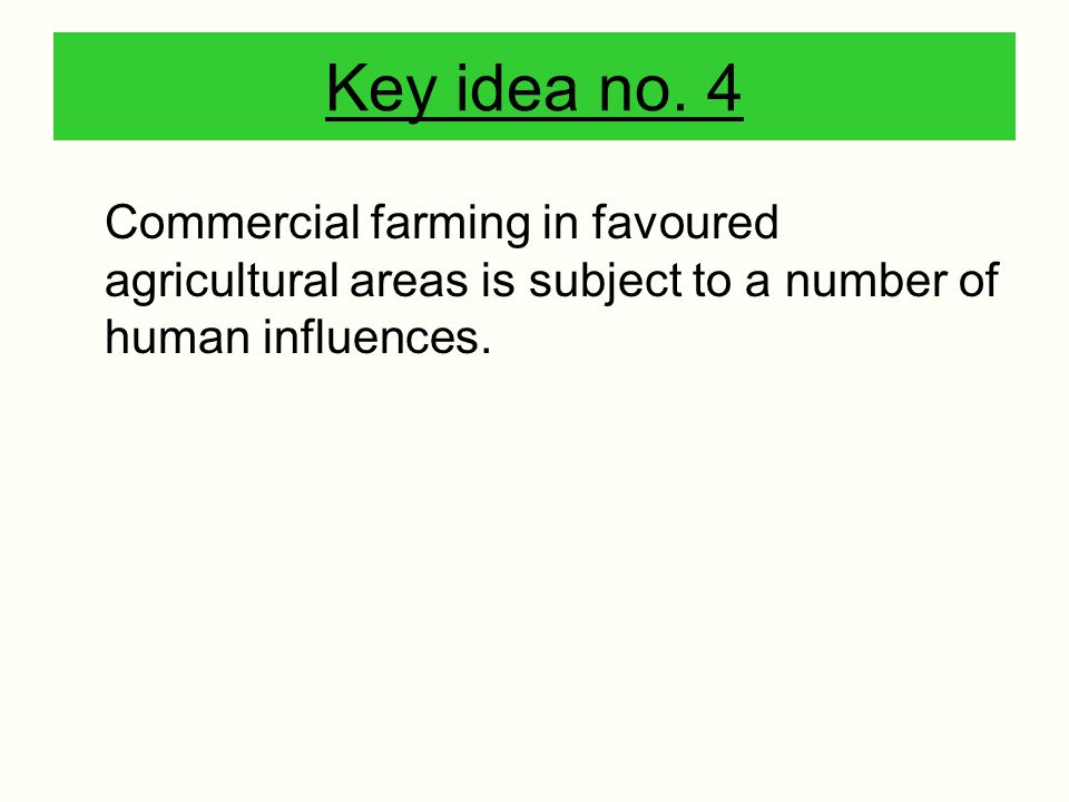 Commercial farming in favoured agricultural areas is subject to a number of human influences. Key idea no. 4