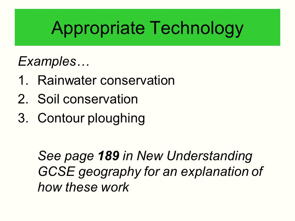 Examples… 1.Rainwater conservation 2.Soil conservation 3.Contour ploughing See page 189 in New Understanding GCSE geography for an explanation of how