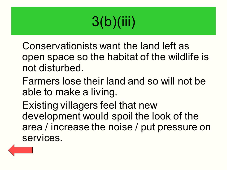 3(b)(iii) Conservationists want the land left as open space so the habitat of the wildlife is not disturbed. Farmers lose their land and so will not b