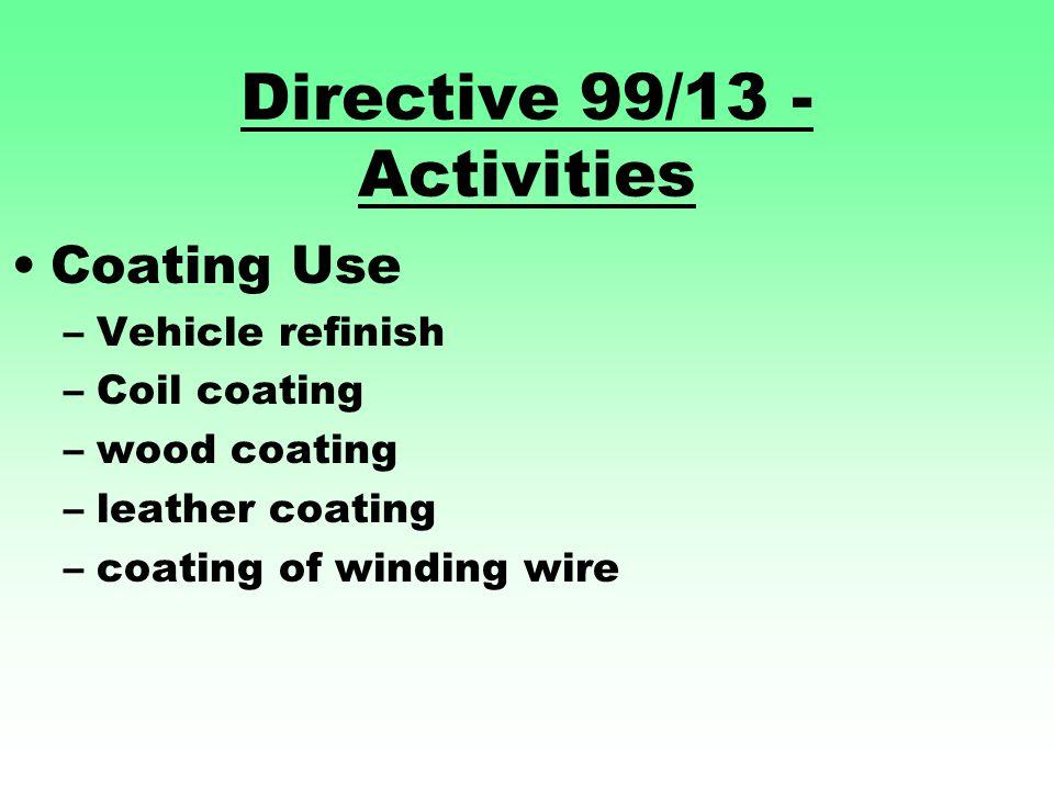 Directive 99/13 - Activities Coating Use –Vehicle refinish –Coil coating –wood coating –leather coating –coating of winding wire