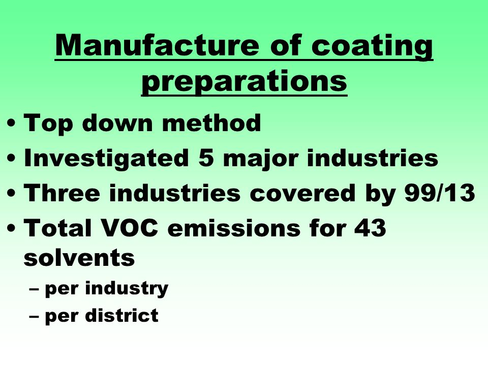 Manufacture of coating preparations Top down method Investigated 5 major industries Three industries covered by 99/13 Total VOC emissions for 43 solvents –per industry –per district