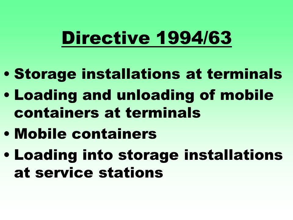 Directive 1994/63 Storage installations at terminals Loading and unloading of mobile containers at terminals Mobile containers Loading into storage installations at service stations