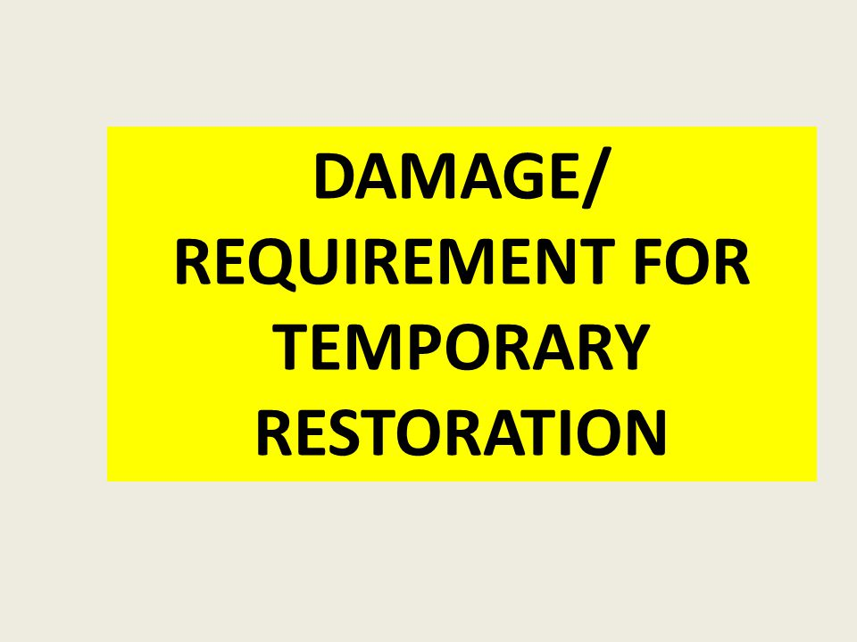 DAMAGE/ REQUIREMENT FOR TEMPORARY RESTORATION