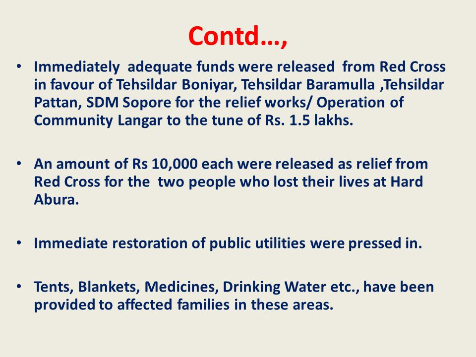 Contd…, Immediately adequate funds were released from Red Cross in favour of Tehsildar Boniyar, Tehsildar Baramulla,Tehsildar Pattan, SDM Sopore for the relief works/ Operation of Community Langar to the tune of Rs.