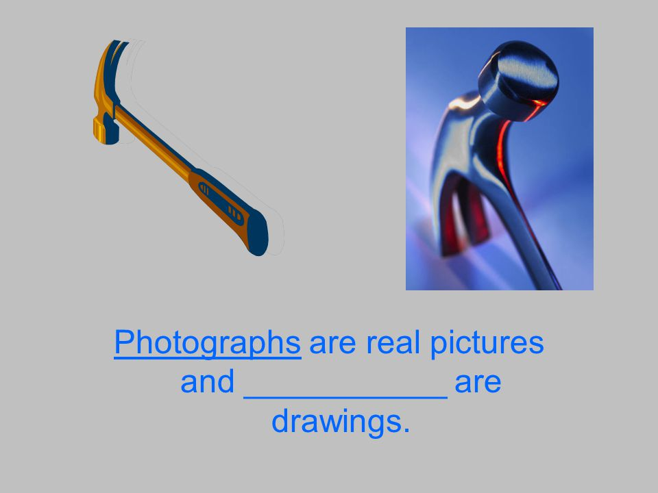 Photographs are real pictures and ___________ are drawings.