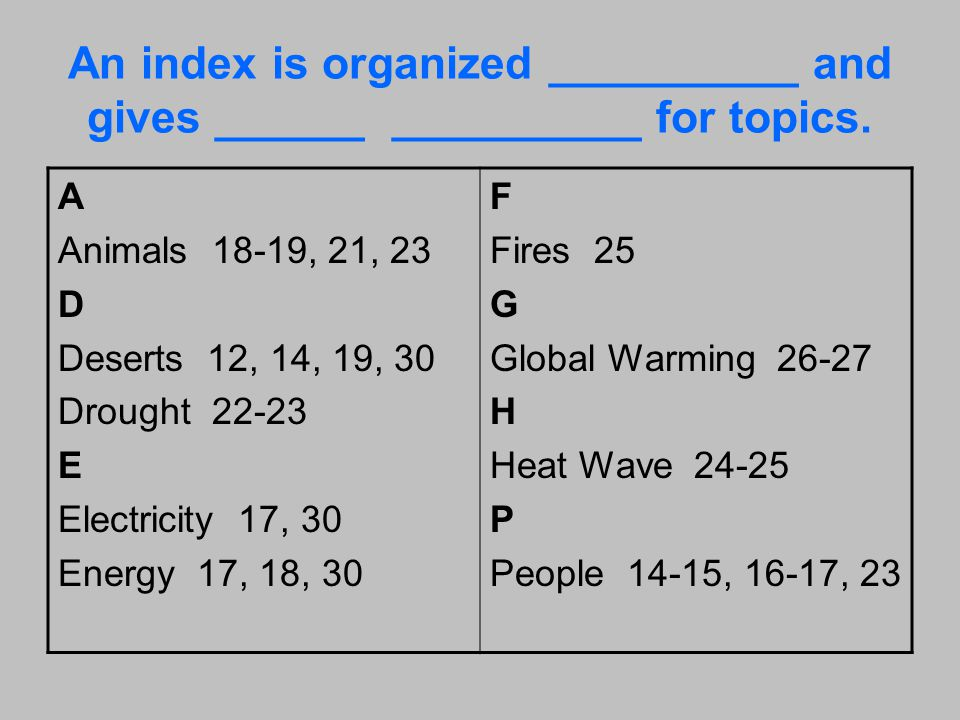 An index is organized __________ and gives ______ __________ for topics.