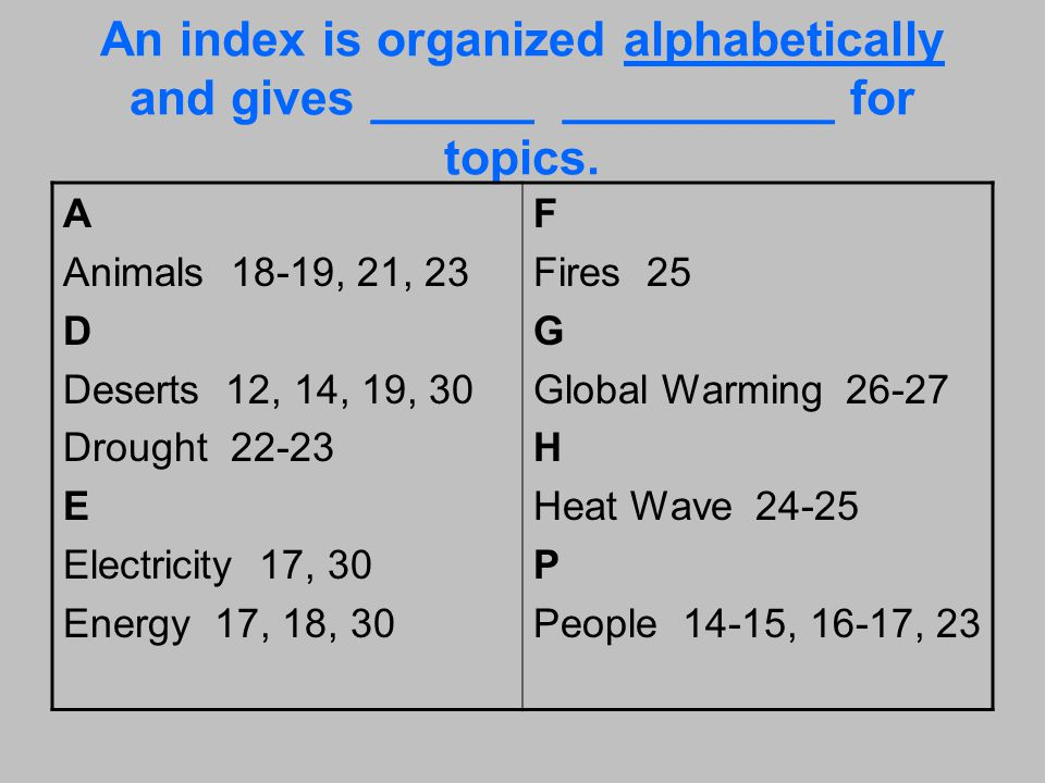 An index is organized alphabetically and gives ______ __________ for topics.