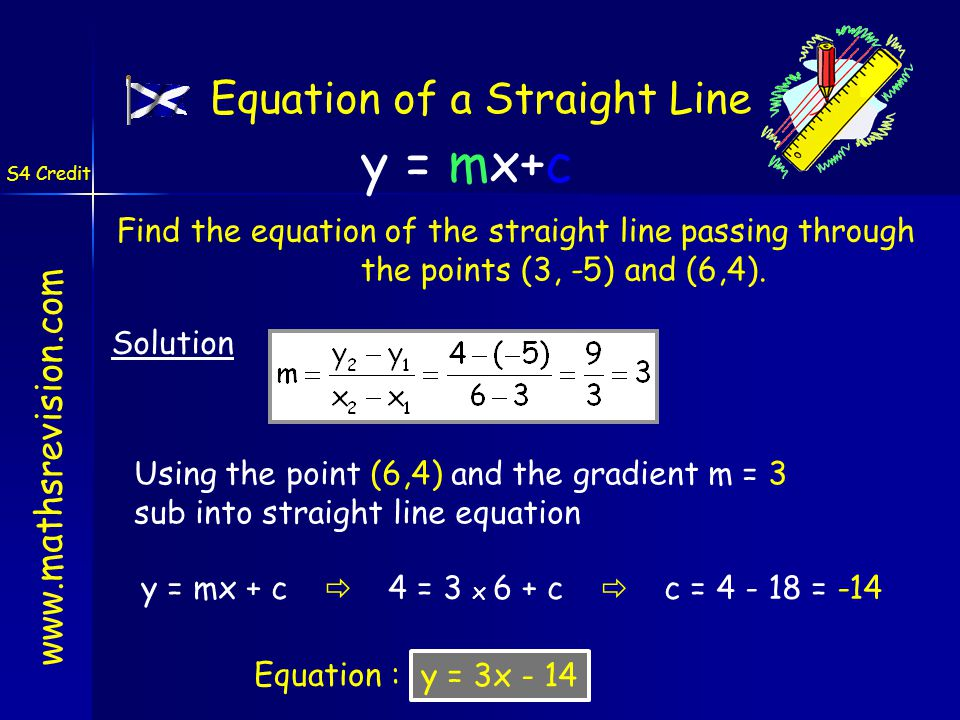 Find the equation of the straight line passing through the points (3, -5) and (6,4).