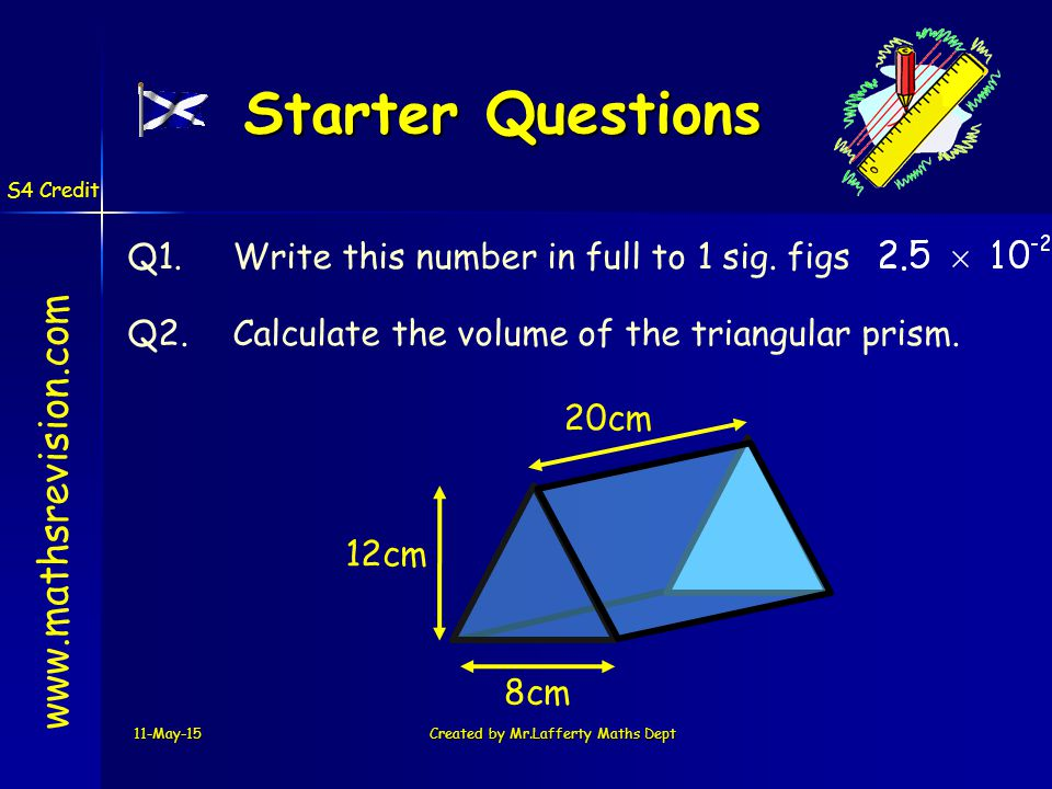 11-May-15Created by Mr.Lafferty Maths Dept Starter Questions www.mathsrevision.com Q1.Write this number in full to 1 sig.