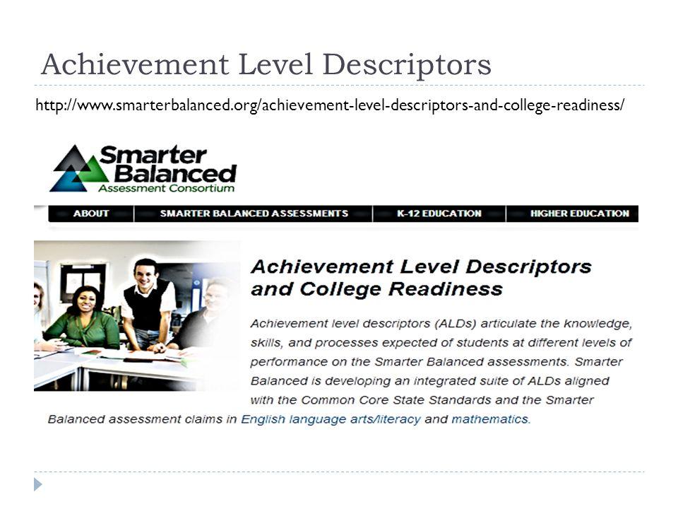 Achievement Level Descriptors http://www.smarterbalanced.org/achievement-level-descriptors-and-college-readiness/