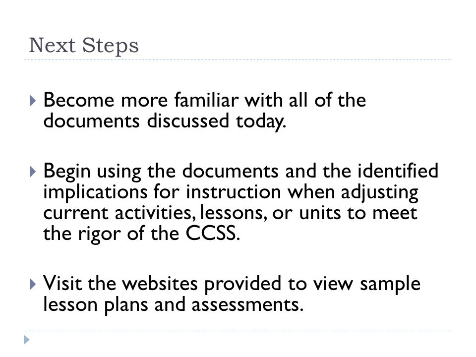 Next Steps  Become more familiar with all of the documents discussed today.