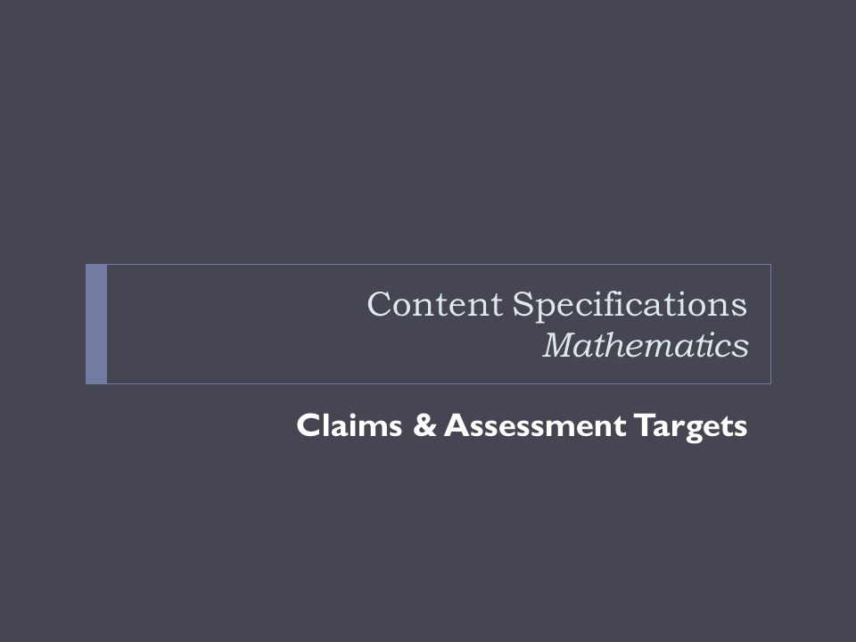 Content Specifications Mathematics Claims & Assessment Targets