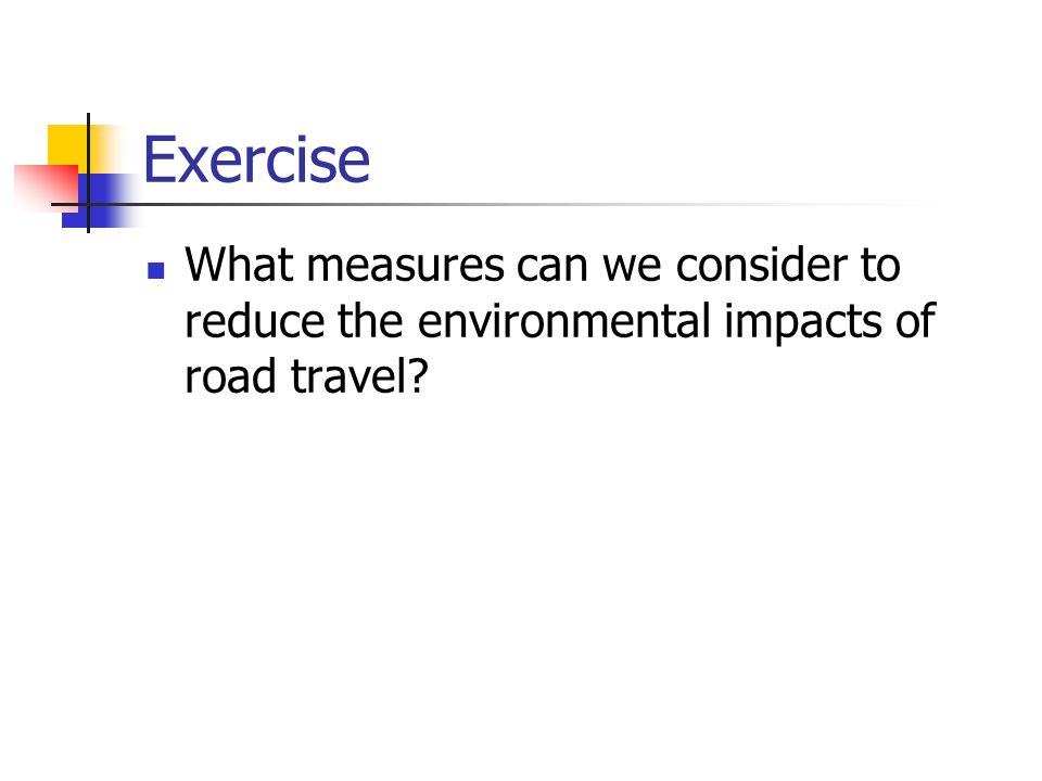 Exercise What measures can we consider to reduce the environmental impacts of road travel?