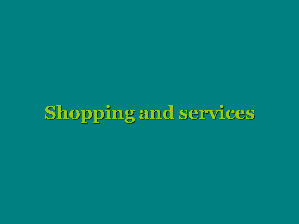 Shopping and services