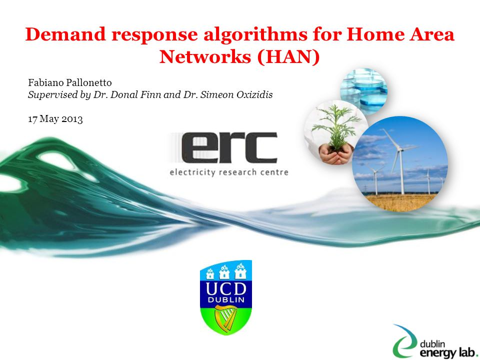 Demand response algorithms for Home Area Networks (HAN) Fabiano Pallonetto Supervised by Dr.