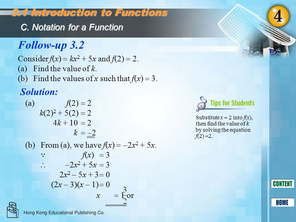 Follow-up 3.2 Solution: Consider f(x)  kx 2 + 5x and f(2)  2. (a)Find the value of k. (b) Find the values of x such that f(x)  3. (a) f(2)  2 k 