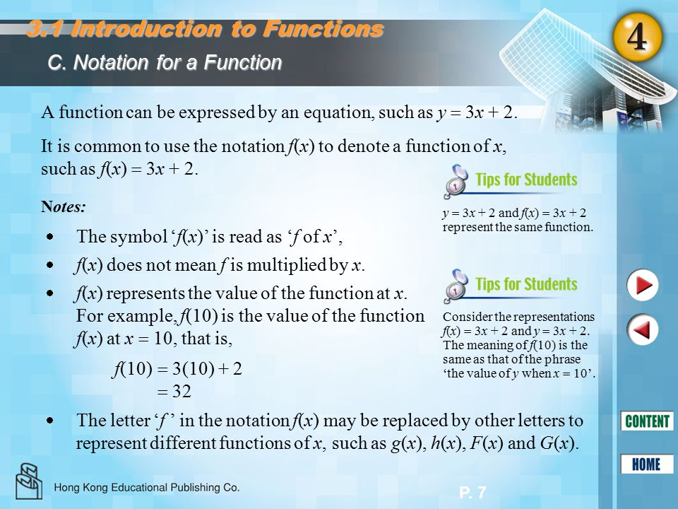 P. 7 A function can be expressed by an equation, such as y  3x + 2. It is common to use the notation f(x) to denote a function of x, such as f(x)  3