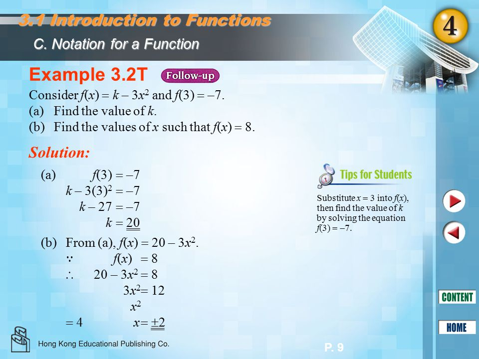 P. 9 Example 3.2T Consider f(x)  k – 3x 2 and f(3)  –7. (a)Find the value of k. (b) Find the values of x such that f(x)  8. Solution: (a) f(3)  –7