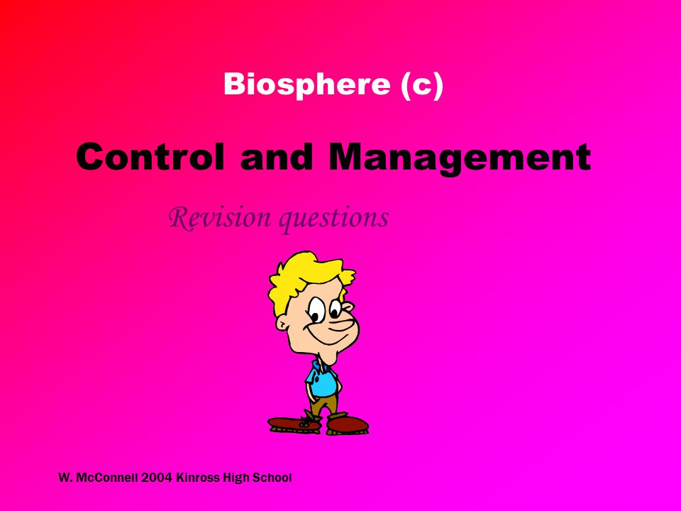 W. McConnell 2004 Kinross High School Control and Management Revision questions Biosphere (c)