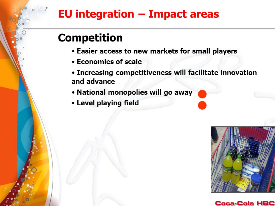 Competition Easier access to new markets for small players Economies of scale Increasing competitiveness will facilitate innovation and advance Nation