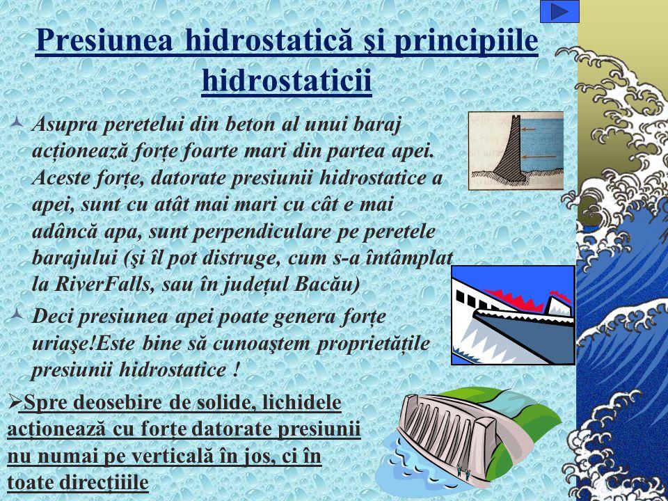 Presiunea hidrostatică şi principiile hidrostaticii Asupra peretelui din beton al unui baraj acţionează forţe foarte mari din partea apei.