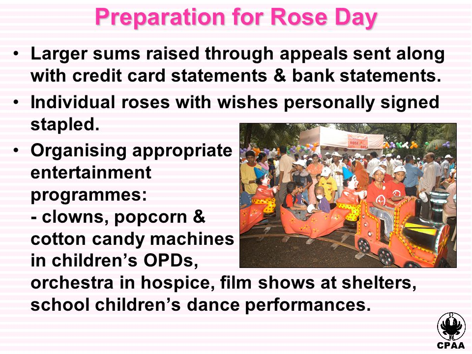 Preparation for Rose Day Larger sums raised through appeals sent along with credit card statements & bank statements.