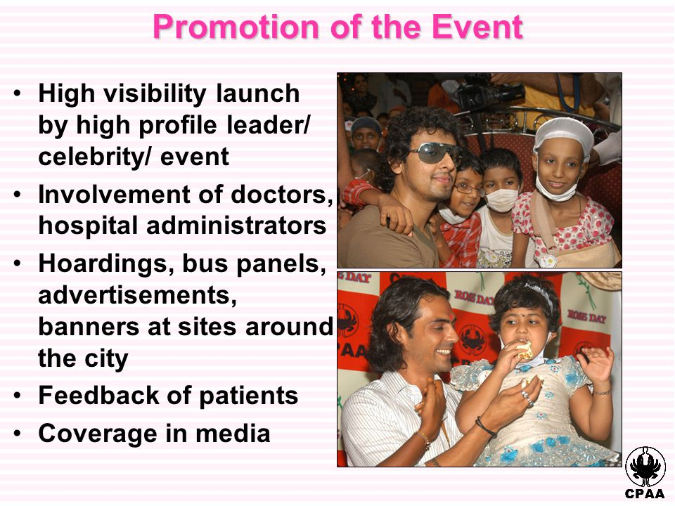 Promotion of the Event High visibility launch by high profile leader/ celebrity/ event Involvement of doctors, hospital administrators Hoardings, bus