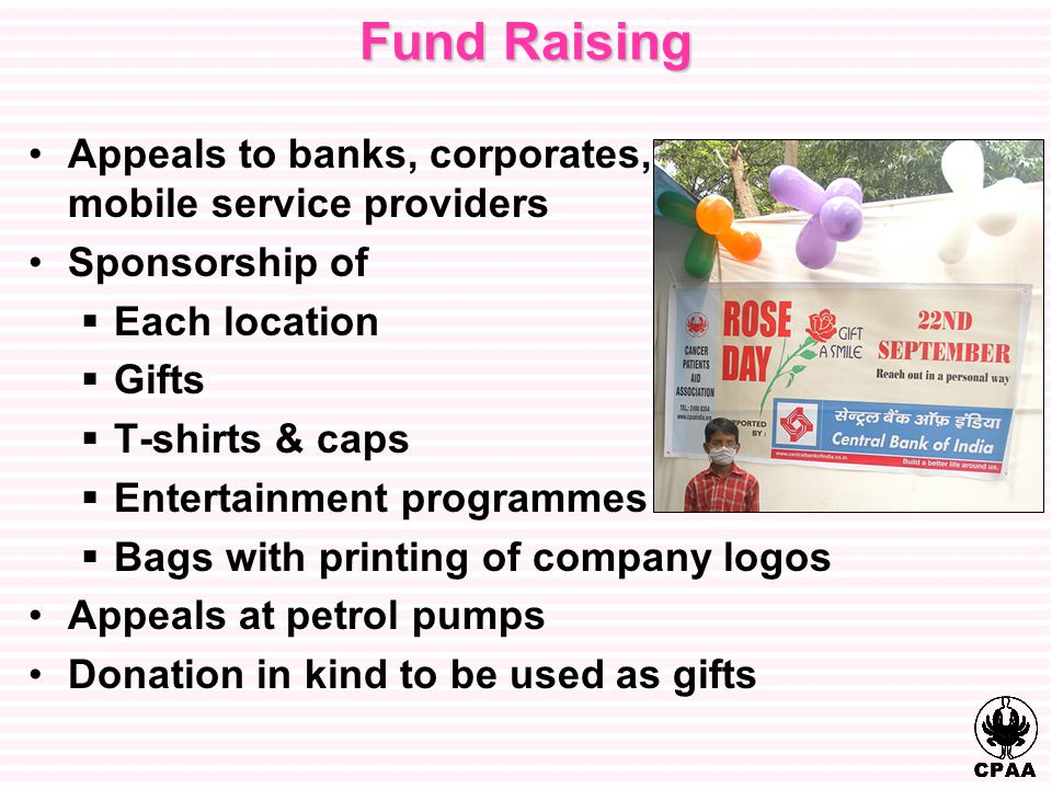 Fund Raising Appeals to banks, corporates, mobile service providers Sponsorship of  Each location  Gifts  T-shirts & caps  Entertainment programme