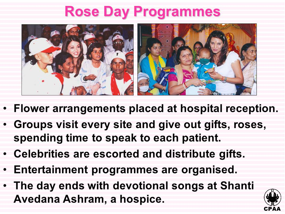 Rose Day Programmes Flower arrangements placed at hospital reception. Groups visit every site and give out gifts, roses, spending time to speak to eac