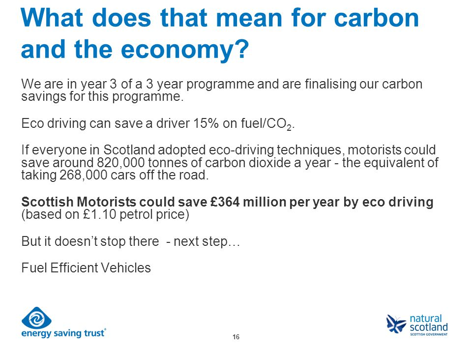16 What does that mean for carbon and the economy? We are in year 3 of a 3 year programme and are finalising our carbon savings for this programme. Ec