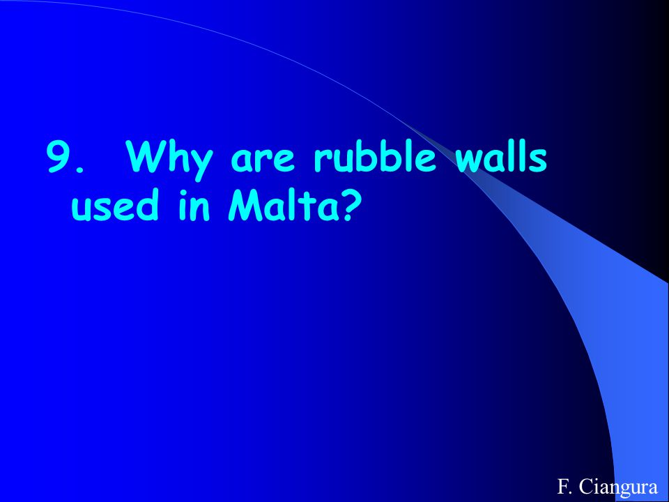 9. Why are rubble walls used in Malta F. Ciangura
