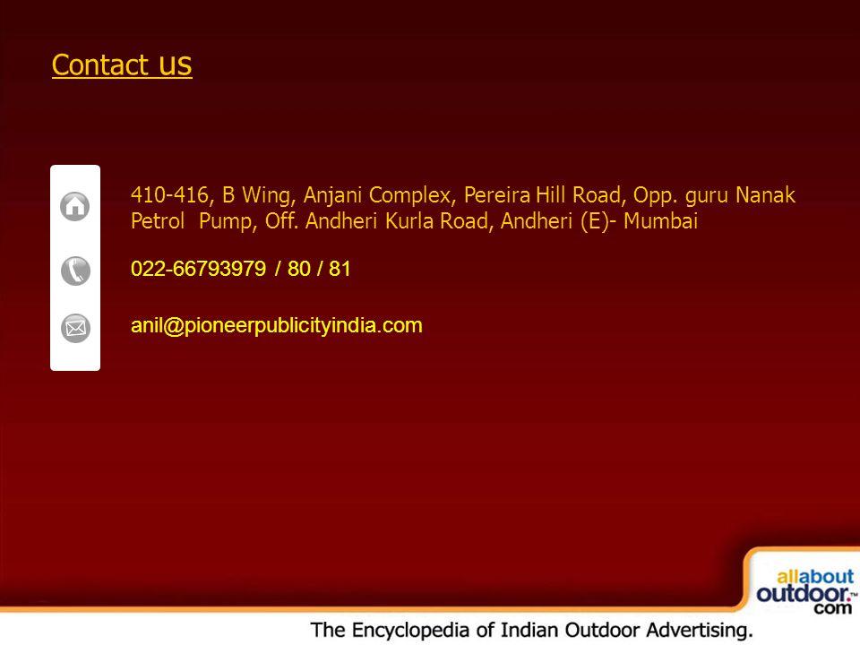 Contact us 410-416, B Wing, Anjani Complex, Pereira Hill Road, Opp. guru Nanak Petrol Pump, Off. Andheri Kurla Road, Andheri (E)- Mumbai 022-66793979