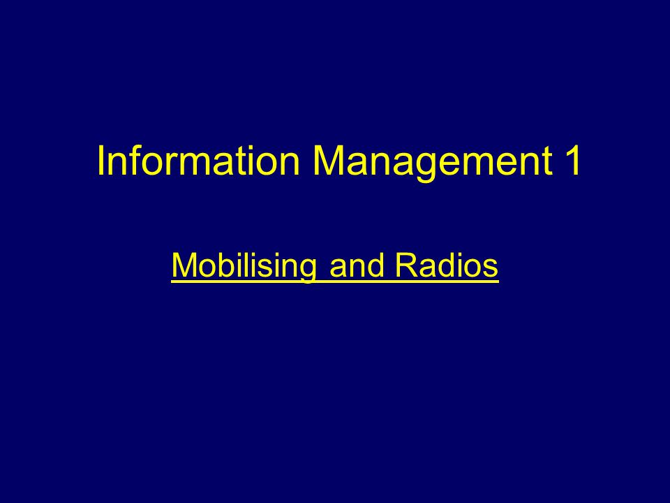 Information Management 1 Mobilising and Radios