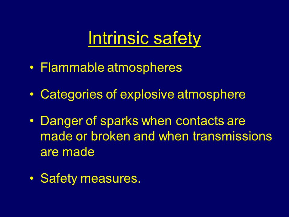Intrinsic safety Flammable atmospheres Categories of explosive atmosphere Danger of sparks when contacts are made or broken and when transmissions are