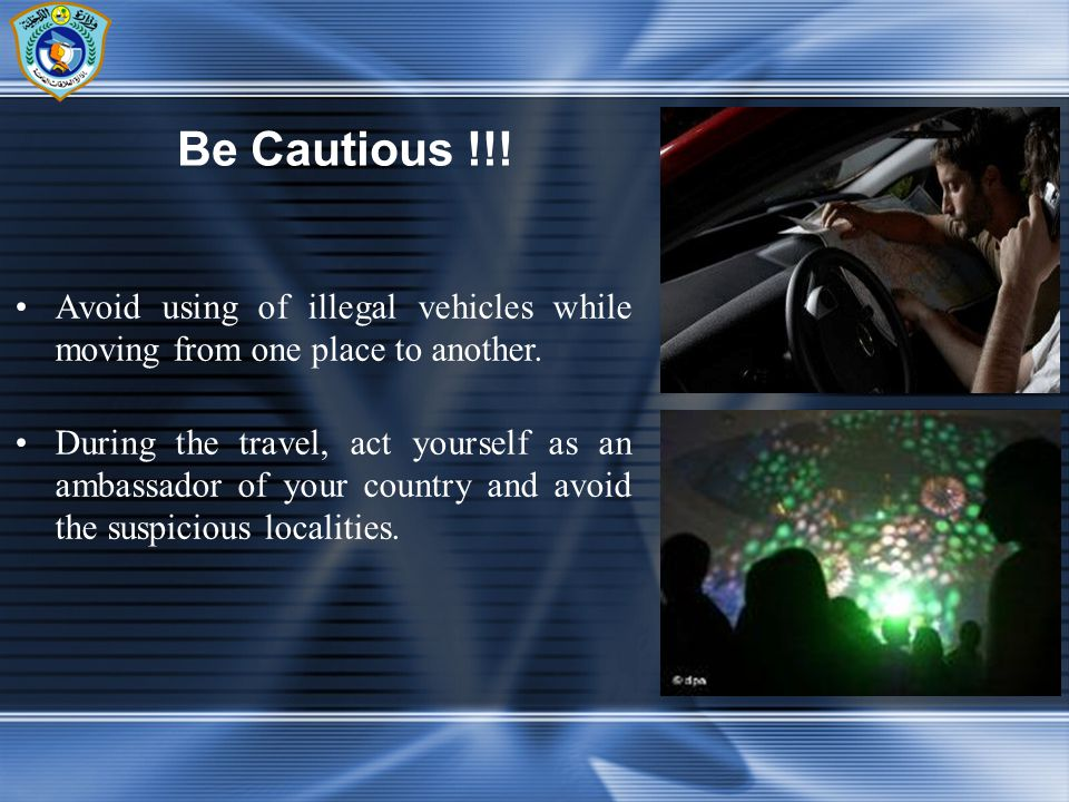 Avoid using of illegal vehicles while moving from one place to another. During the travel, act yourself as an ambassador of your country and avoid the