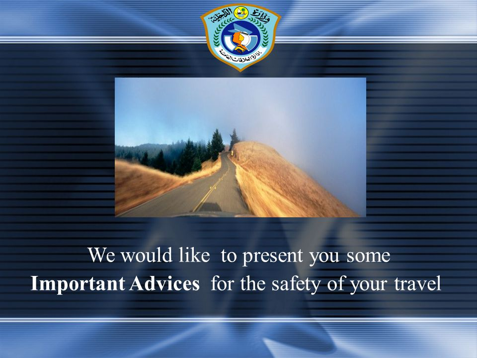 We would like to present you some Important Advices for the safety of your travel